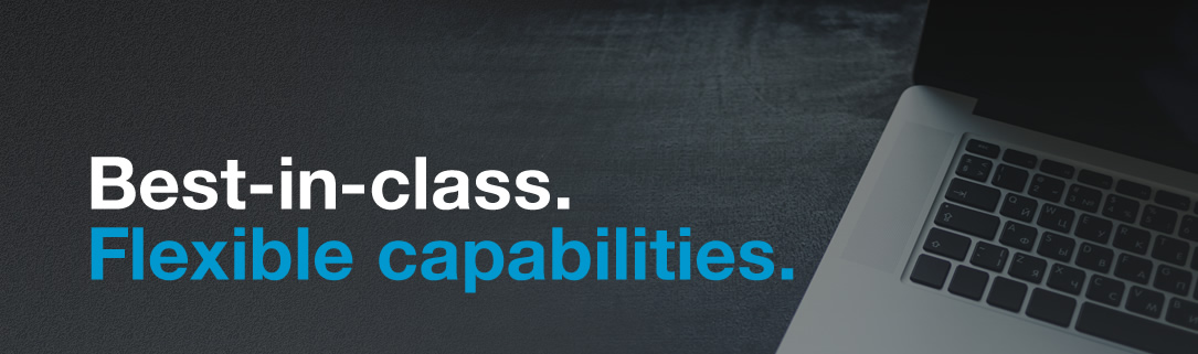 Best-in-class. Flexible Capabilities.